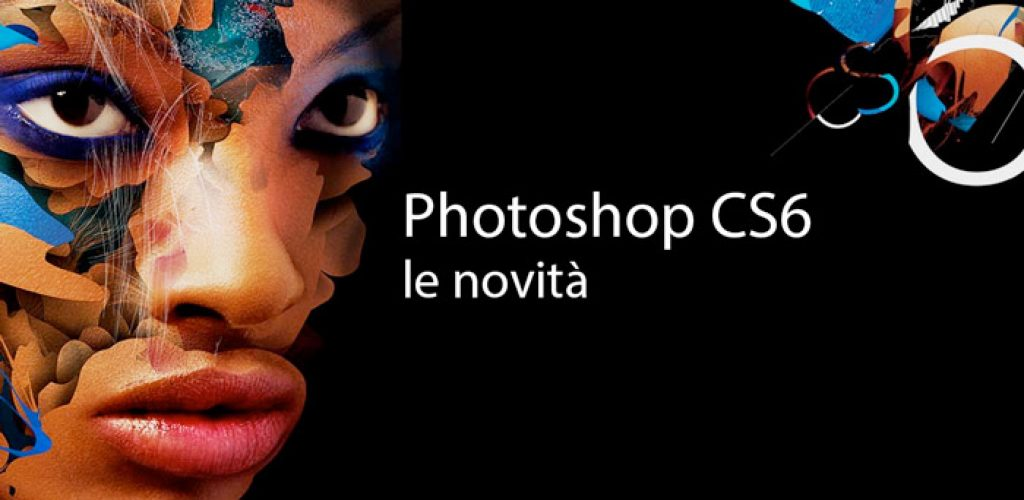Le novità di Adobe Photoshop CS6